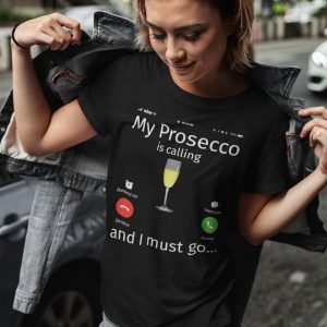 prosecco is calling tshirt